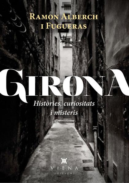 GIRONA : HISTÒRIES, CURIOSITATS I MISTERIS