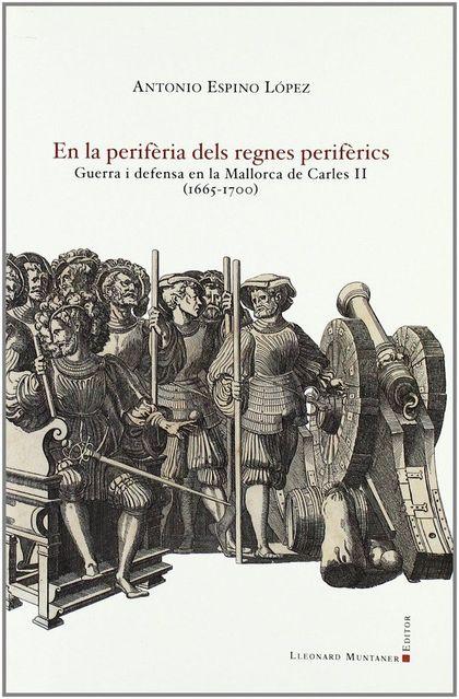 EN LA PERIFÈRIA DELS REGNES PERIFÈRICS : GUERRA I DEFENSA EN LA MALLORCA DE CARLES II, 1665-170