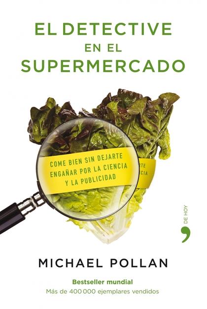 EL DETECTIVE EN EL SUPERMERCADO. DESCUBRE CÓMO LA CIENCIA DE LA NUTRICIÓN Y LA PUBLICIDAD NOS H