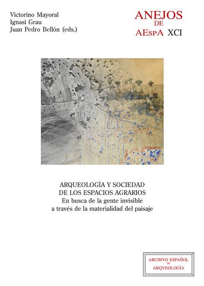 ARQUEOLOGÍA Y SOCIEDAD DE LOS ESPACIOS AGRARIOS : EN BUSCA DE LA GENTE INVISIBLE