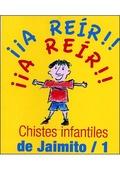 ¡A REÍR! ¡A REIR!, CHISTES INFANTILES DE JAIMITO 1