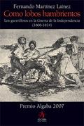 COMO LOBOS HAMBRIENTOS: LOS GUERRILLEROS EN LA GUERRA DE LA INDEPENDENCIA (1808-1814)
