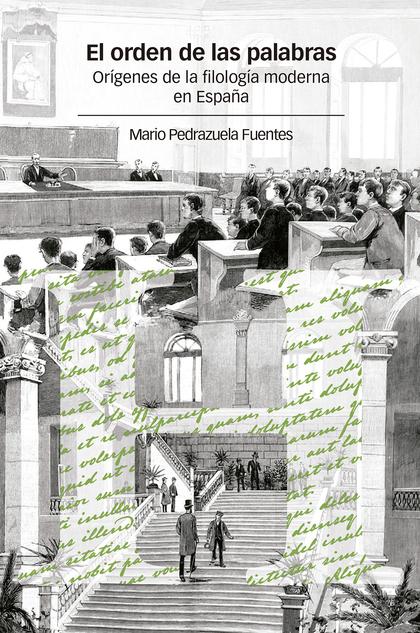 EL ORDEN DE LAS PALABRAS : ORÍGENES DE LA FILOLOGÍA MODERNA EN ESPAÑA           ORÍGENES DE LA