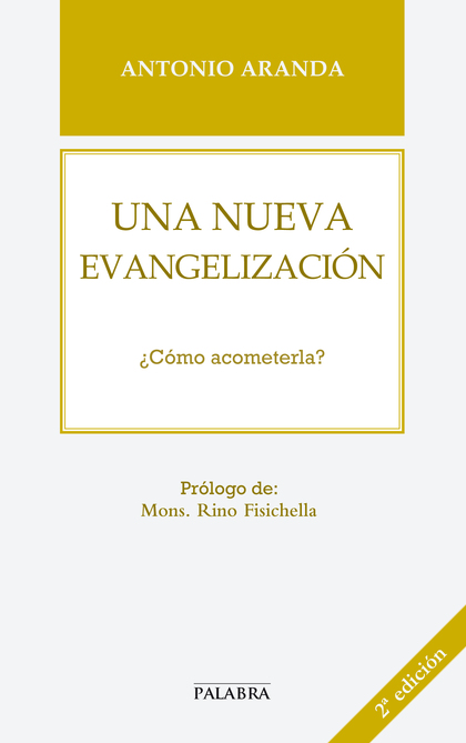 UNA NUEVA EVANGELIZACIÓN : ¿CÓMO ACOMETERLA?