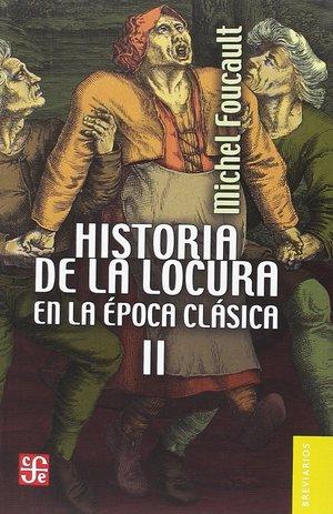 HISTORIA DE LA LOCURA EN LA ÉPOCA CLÁSICA VOL. 2.