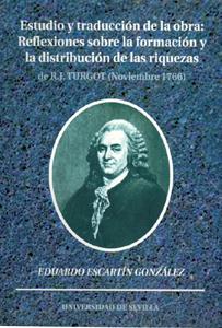 REFLEXIONES SOBRE LA FORMACIÓN Y LA DISTRIBUCIÓN DE LAS RIQUEZAS DE R. J. TURGOT (NOVIEMBRE 177