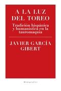 A LA LUZ DEL TOREO. TRADICIÓN HISPÁNICA Y HUMANÍSTICA EN LA TAUROMAQUIA