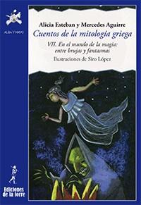 CUENTOS DE LA MITOLOGÍA GRIEGA VII. EN EL MUNDO DE LA MAGIA: ENTRE BRUJAS Y FANT.