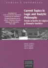 CURRENT TOPICS IN LOGIC AND ANALYTIC PHILOSOPHY: COLLOQUIUM ON LOGIC AND ANALYTIC PHILOSOPHY AT