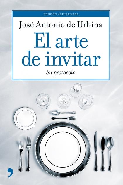 EL ARTE DE INVITAR. UNA OBRA CLÁSICA QUE NOS ILUSTRA ACERCA DEL ARTE DE INVITAR Y DE LA ETIQUET