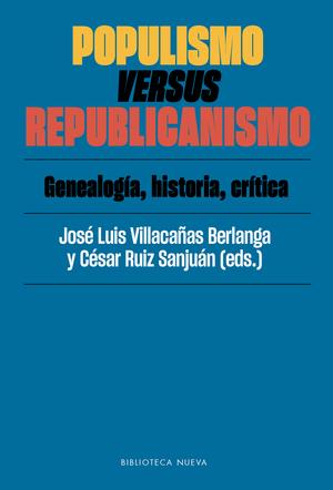 POPULISMO VERSUS REPUBLICANISMO. GENEALOGÍA, HISTORIA, CRÍTICA