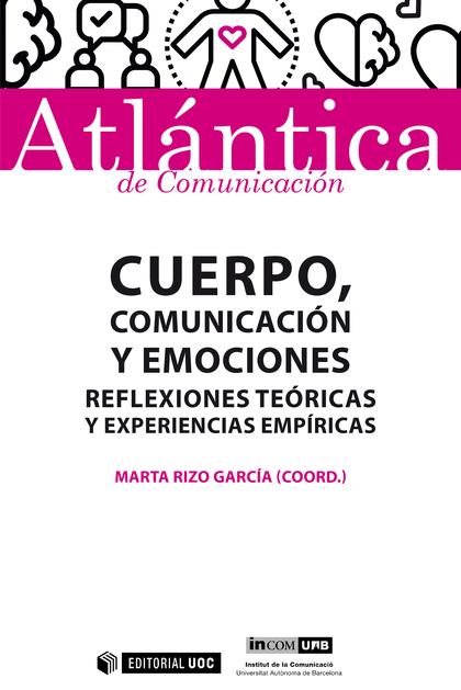 CUERPO, COMUNICACIÓN Y EMOCIONES. REFLEXIONES TEÓRICAS Y EXPERIENCIAS EMPÍRICAS