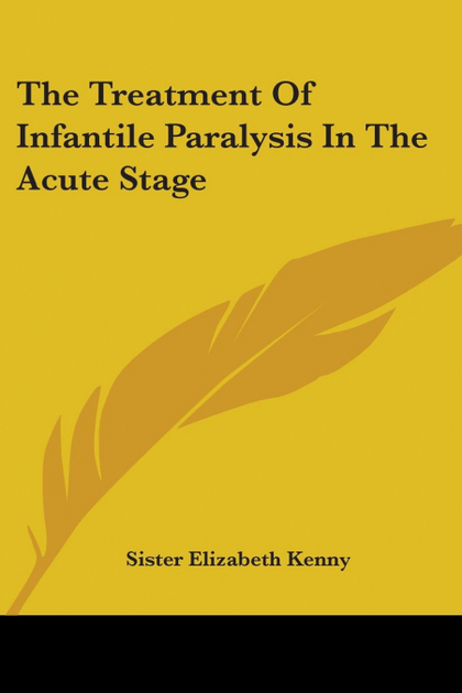 THE TREATMENT OF INFANTILE PARALYSIS IN THE ACUTE STAGE
