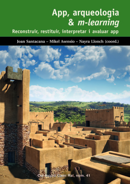 APP, ARQUEOLOGIA & M-LEARNING. RECONSTRUIR, RESTITUIR, INTERPRETAR I AVALUAR APP