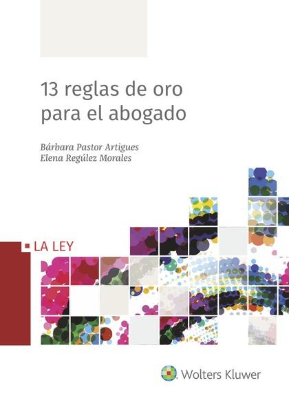 13 REGLAS DE ORO PARA EL ABOGADO.