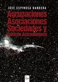 AGRUPACIONES, ASOCIACIONES, SOCIEDADES Y CENTROS ASTRONÓMICOS.