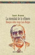 LA ETERNIDAD DE LO EFÍMERO. ENSAYOS SOBRE J. LUIS BORGES