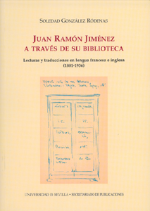 JUAN RAMÓN JIMÉNEZ A TRAVÉS DE SU BIBLIOTECA : LECTURAS Y TRADUCCIONES EN LENGUA FRANCESA E ING