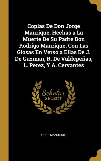 COPLAS DE DON JORGE MANRIQUE, HECHAS A LA MUERTE DE SU PADRE DON RODRIGO MANRIQU.