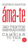 ÁMATE. 120 TEXTOS INSPIRADORES  PARA CAMBIAR TU VIDA