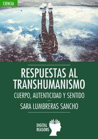 RESPUESTAS AL TRANSHUMANISMO. CUERPO, AUTENTICIDAD Y SENTIDO