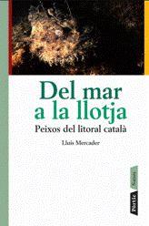 DEL MAR A LA LLOTJA : PEIXOS DEL LITORAL CATALÀ