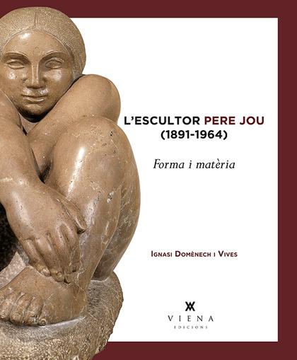 L´ESCULTOR PERE JOU (1891-1964) : FORMA I MATÈRIA