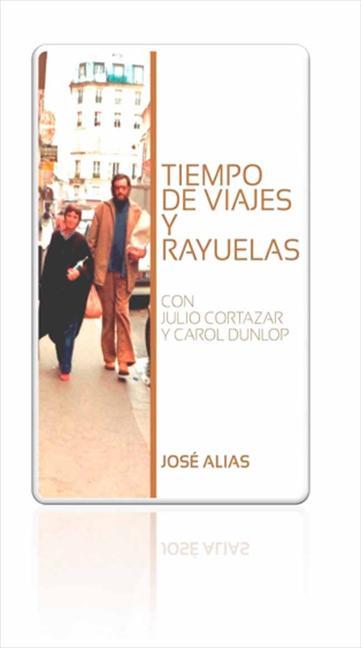 TIEMPO DE VIAJES Y RAYUELAS (CON JULIO CORTÁZAR Y CAROL DUNLOP) : REVISIÓN DE LA CRÓNICA