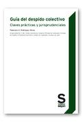GUÍA DEL DESPIDO COLECTIVO : CLAVES PRÁCTICAS Y JURISPRUDENCIALES