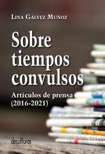 SOBRE TIEMPOS CONVULSOS. ARTÍCULOS DE PRENSA, 2016-2021