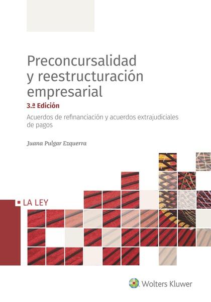 PRECONCURSALIDAD Y REESTRUCTURACIÓN EMPRESARIAL (3.ª EDICIÓN). ACUERDOS DE REFINANCIACIÓN Y ACU