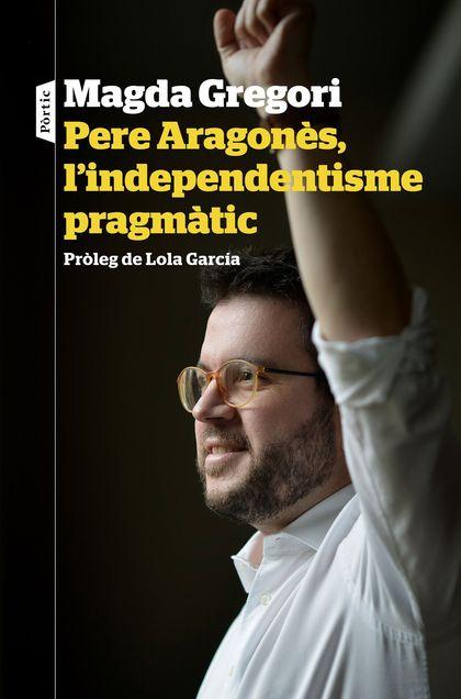 PERE ARAGONÈS, L´INDEPENDENTISME PRAGMÀTIC