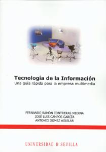 TECNOLOGÍA DE LA INFORMACIÓN : UNA GUÍA RÁPIDA PARA LA EMPRESA MULTIMEDIA