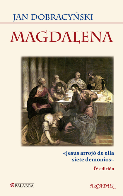 MAGDALENA : JESÚS ARROJÓ DE ELLA SIETE DEMONIOS