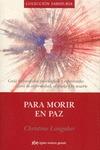 PARA MORIR EN PAZ : GUÍA DE CUIDADOS PSICOLÓGICOS Y ESPIRITUALES PARA LA ENFERMEDAD, EL DUELO Y