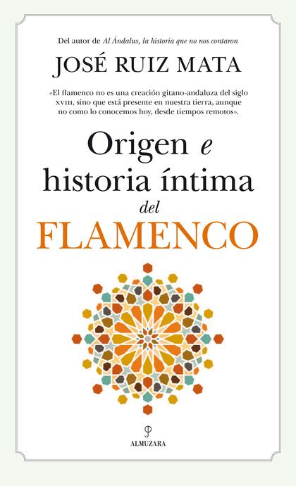 ORIGEN E HISTORIA ÍNTIMA DEL FLAMENCO.