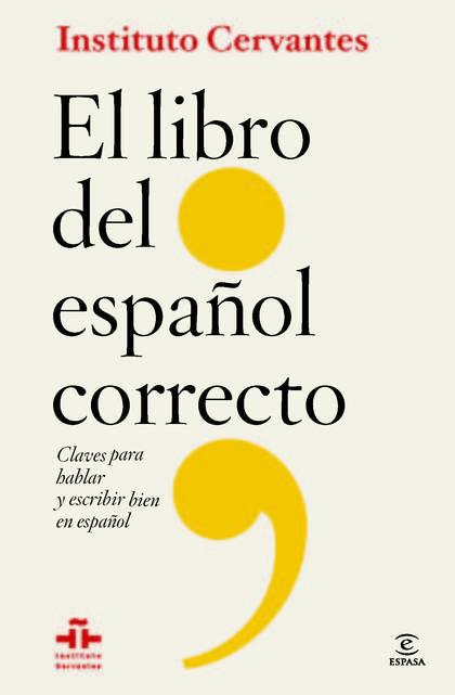 LIBRO DEL ESPAÑOL CORRECTO. CLAVES PARA HABLAR Y ESCRIBIR BIEN EN ESPAÑOL