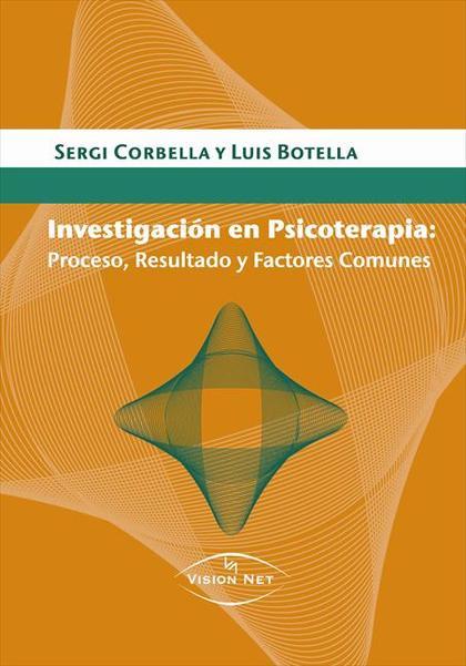INVESTIGACIÓN EN PSICOTERAPIA : PROCESO, RESULTADO Y FACTORES COMUNES