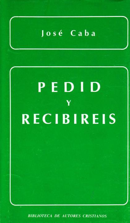 PEDID Y RECIBIRÉIS : LA ORACIÓN DE PETICIÓN EN LA ENSEÑANZA EVANGÉLICA