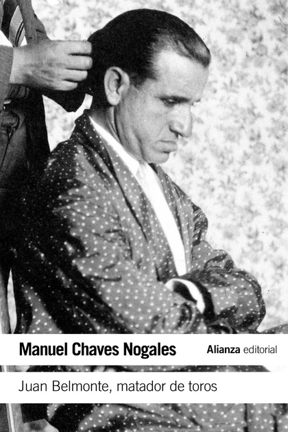 JUAN BELMONTE, MATADOR DE TOROS : SU VIDA Y SUS HAZAÑAS