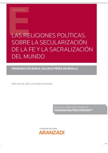LAS RELIGIONES POLÍTICAS. SOBRE LA SECULARIZACIÓN DE LA FE Y LA SACRALIZACIÓN DE.