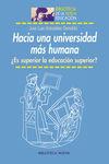 HACIA UNA UNIVERSIDAD MÁS HUMANA : ¿ES SUPERIOR LA EDUCACIÓN SUPERIOR?