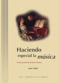 HACIENDO ESPECIAL LA MÚSICA: FORMAS PRÁCTICAS DE HACER MÚSICA