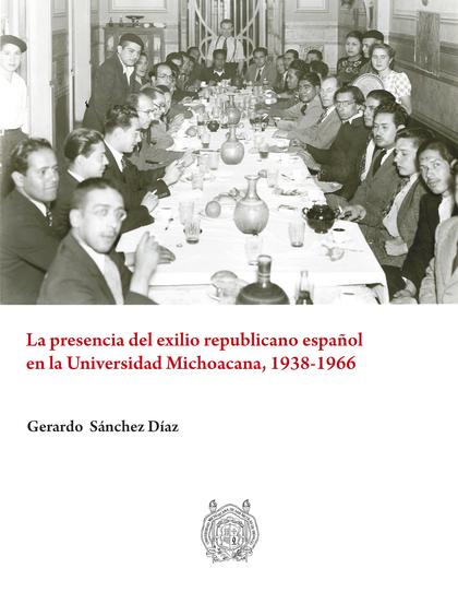 LA PRESENCIA DEL EXILIO REPUBLICANO ESPAÑOL EN LA UNIVERSIDAD MICHOACANA, 1938-1
