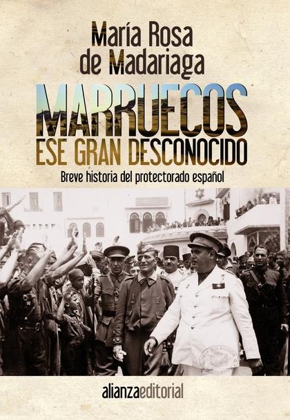 MARRUECOS, ESE GRAN DESCONOCIDO : BREVE HISTORIA DEL PROTECTORADO ESPAÑOL