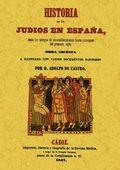 HISTORIA DE LOS JUDIOS EN ESPAÑA DESDE LOS TIEMPOS DE SU ESTABLECIMIENTO HASTA PRINCIPIOS DEL P