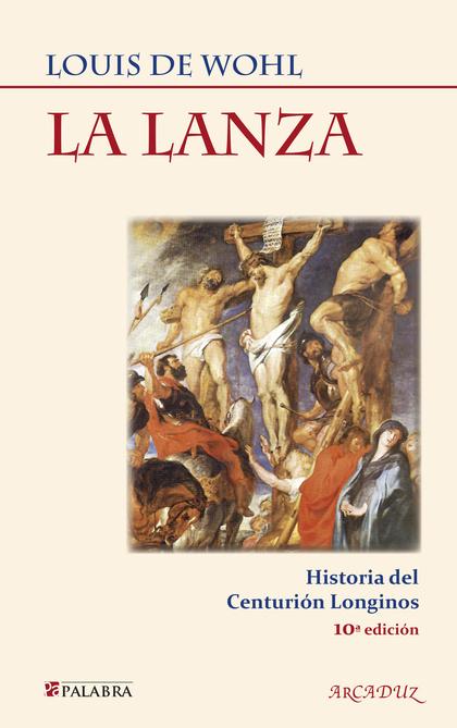 LA LANZA : HISTORIA DEL CENTURIÓN LONGINOS