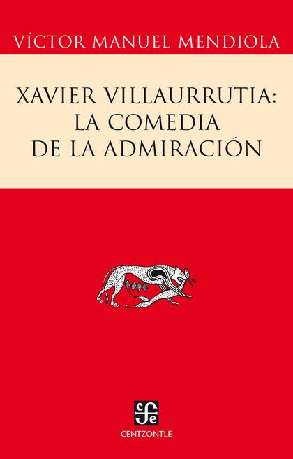 Xavier Villaurrutia: la comedia de la admiración