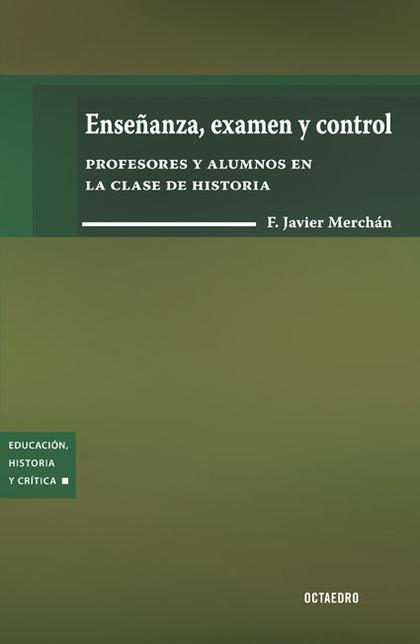 ENSEÑANZA, EXAMEN Y CONTROL : PROFESORES Y ALUMNOS EN LA CLASE DE HISTORIA