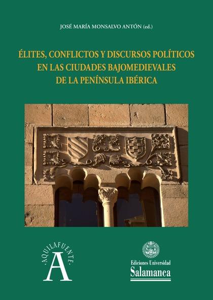 ÉLITES, CONFLICTOS Y DISCURSOS POLÍTICOS EN LAS CIUDADES BAJOMEDIEVALES DE LA PE